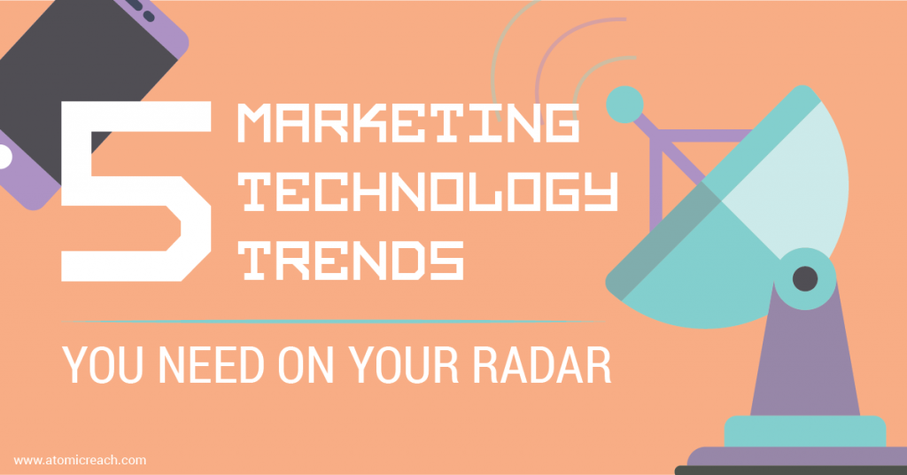 5 Marketing Technology Trends You Need On Your Radar